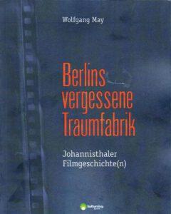 """Cover des Buches """"Berlins vergessene Traumfabrik"""" von Wolfgang May"""